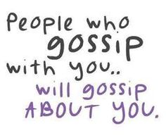 """""""People who gossip with you, will gossip about you."""" This is an interesting quote I must say!!!"""