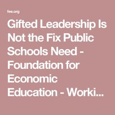 Gifted Leadership Is Not the Fix Public Schools Need - Foundation for Economic Education - Working for a free and prosperous world