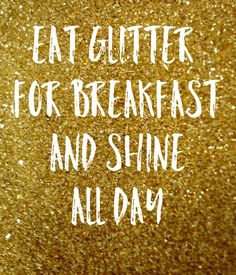 'Eat Glitter  For Breakfast  And Shine  All Day' Poster