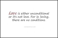Love ~ People have forgotten how to love It is unconditional You cant say you love somebody then treat them bad