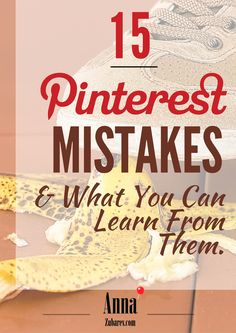 15 Pinterest Mistakes and What You Can Learn From Them. via @annazubarev