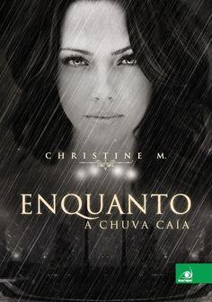 Enquanto a chuva caía – Christine M.