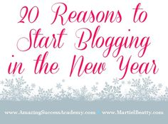 20 Reasons To Start #Blogging In The New Year