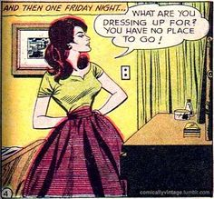 "Comic Girls Say.. ""What are you dressing up for ? You have no place to go ! "" #comic #popart #vintage"