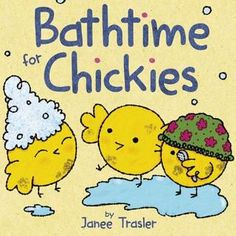 Bathtime for Chickies by Janee Trasler - It's bathtime for the Chickies! With engaging rhymes, endearing illustrations, and a soft, padded cover, Janee Trasler's books are perfect for babies and toddlers to enjoy.