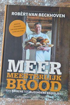 Carola Bakt Zoethoudertjes : Meer meesterlijk brood van Robèrt van Beckhoven