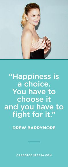 We love this quote from Drew Barrymore about happiness. She always reminds us to have a positive attitude! For more inspiration from amazing women  check out CareerContessa.com