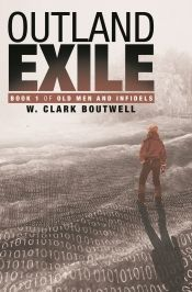 Outland Exile: Book 1 of Old Men and Infidels by W. Clark Boutwell - OnlineBookClub.org Book of the Day! @OnlineBookClub