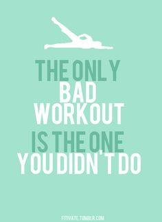No bad workouts!!!
