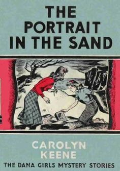 The Dana Girls Mystery Story The Portrait in the Sand by Carolyn Keene published in Written by Ghost Writer Mildred Wirt Benson xxx As Nancy, Nancy Drew Books, Mystery Stories, Mystery Books, Books For Teens, Teen Books, I Love Books, My Books, Vintage Children's Books