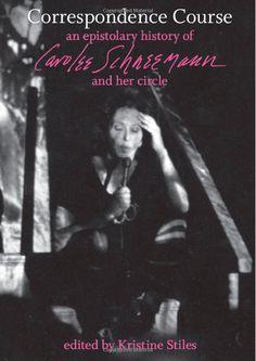 Correspondence Course: An Epistolary History of Carolee Schneemann and Her Circle (9780822345114): Kristine Stiles, Carolee Schneemann: Books