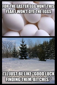 Haha, Easter egg hunt in the snow. Seems possible this year