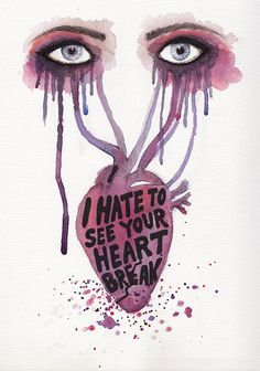 I Hate To See Your Heart Break Original by adorachloe on Etsy.