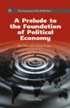 A Prelude to the Foundation of Political Economy: Oil, War, and Global Polity (The Economics of the Middle...