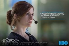 Are you in, or are you out?  - Mackenzie McHale, The Newsroom