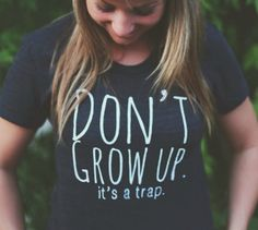 Don't Grow Up It's a Trap Women's Tee