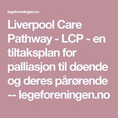 Liverpool Care Pathway - LCP - en tiltaksplan for palliasjon til døende og deres pårørende --  legeforeningen.no