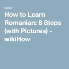 How to Learn Romanian: 8 Steps (with Pictures) - wikiHow