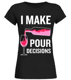 WINE WEDNESDAY I make pour decisions t shirt MENS WOMENS #WineWednesday #machineembroidery