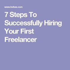 7 Steps To Successfully Hiring Your First Freelancer