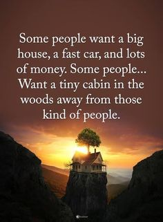 People Quotes Some people want a big house, a fast car, and lots of money. Some people. want a tiny cabin in the woods away from those kind of people. Kind People Quotes, Kinds Of People, Cabins In The Woods, House In The Woods, Money Quotes, Life Quotes, Heart Quotes, Amazing Quotes, Quotes Quotes