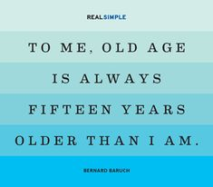 Quote by Bernard Baruch - seems to be getting older every year :)