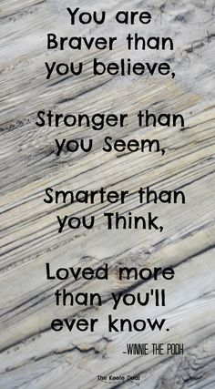 You are Braver than you believe Stronger than you seem Smarter than you think Loved more than you'll ever know. Winnie the Pooh Quotes Best Quotes, Love Quotes, Funny Quotes, You Are Quotes, You Are Special Quotes, You Matter Quotes, Crush Quotes, Family Quotes, Encouragement Quotes