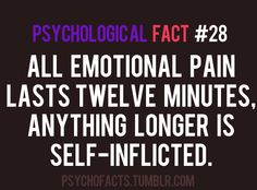 Psychological fact. So why am I inflicting this pain upon myself because someone I miss doesn't care about me? :( I'm trying to be happy, I really am...