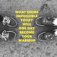 """What seems impossible today will one day become your warmup! <a class=""""pintag"""" href=""""/explore/fitness/"""" title=""""#fitness explore Pinterest"""">#fitness</a> <a class=""""pintag"""" href=""""/explore/motivation/"""" title=""""#motivation explore Pinterest"""">#motivation</a>"""