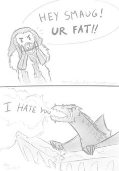 I CAN'T EXPLAIN MY WEAKNESS FOR FAT SMAUG JOKES.