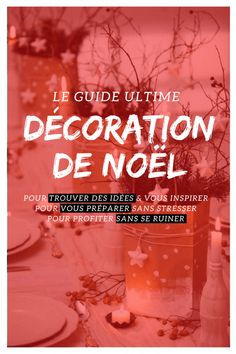 Décoration de Noël 2017 : le Guide Ultime (Version 2017 + BONUS PDF)