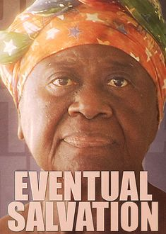 Eventual Salvation (2008) In this documentary, an 80-year-old grandmother who fled Liberia during that country's civil war, returns to rebuild her life and her community.
