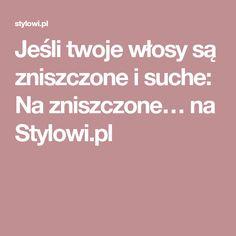 Jeśli twoje włosy są zniszczone i suche: Na zniszczone… na Stylowi.pl