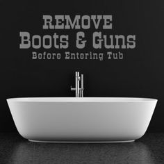 Remove Boots & Guns Before Entering Tub Quote Wall Stickers Art Decal - Bathroom - Home & Living