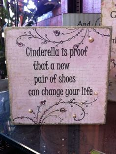 Cinderella is proof that a New pair of shoes can change your life! #quotes #sayings #fairytale #disney #motivation #inspiration #humor #wisdom #wallart #wordart