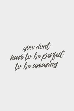 You don't have to be perfect to be amazing. Quote / Meme