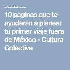 10 páginas que te ayudarán a planear tu primer viaje fuera de México - Cultura Colectiva
