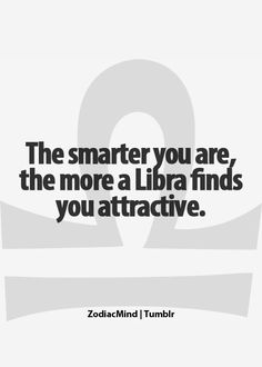 YESSSS..Libra's Love to engage with  nerdy, brainy people..