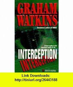 Interception (9780786005857) Graham Watkins , ISBN-10: 0786005858  , ISBN-13: 978-0786005857 ,  , tutorials , pdf , ebook , torrent , downloads , rapidshare , filesonic , hotfile , megaupload , fileserve
