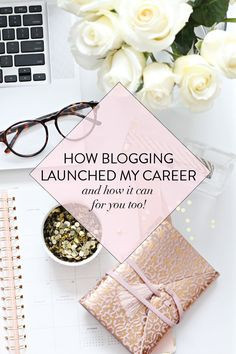 how blogging launched my career - and how it can for you too!