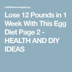Lose 12 Pounds in 1 Week With This Egg Diet Page 2 - HEALTH AND DIY IDEAS