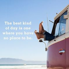 Inspirational memes and quotes for summer: The best kind of day is one where you have no place to be. Cute Quotes, Great Quotes, Quotes To Live By, Women's Day Magazine, Retirement Quotes, Great Inspirational Quotes, Summer Quotes, Isfj, Life Advice