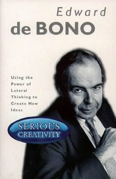 Serious Creativity. Using the Power of Lateral Thinking to Create New Ideas: Amazon.de: Edward DeBono: Englische Bücher