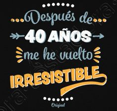 Camiseta 40 Años Irresistible - nº 1163658 - Camisetas latostadora Prince Birthday Party, 50th Birthday Party, Man Birthday, Happy Birthday, Hbd To Me, Mexican Party Decorations, Motivational Phrases, 40 Years Old, Lettering