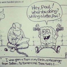 One take on Paul the apostle's thorn in the flesh. (Taken from Christian Memes)