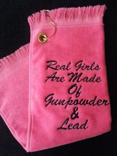 REAL GIRLS ARE MADE OF GUNPOWDER & LEAD!! Skeet Trap Sporting Clays Shooting Towel Hot Pink