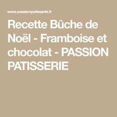 Recette Bûche de Noël - Framboise et chocolat - PASSION PATISSERIE