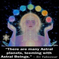 """""""There are many Astral planets, teeming with Astral Beings."""" ~ Sri Yukteswar  art pic by Gilbert Williams"""