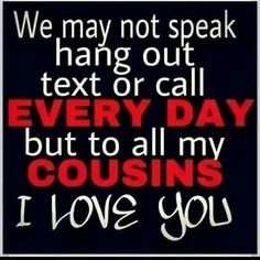 Cousins Cousin Family, Cousin Love, Love My Family, Funny Cousin Quotes, Funny Quotes, Cousins Quotes, Smart Quotes, Clever Quotes, Quotes To Live By