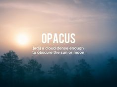 Late post because Girl's Night. . . . . #devonstrang #wordoftheday #wotd #word #words #dictionary #language #definition #opacus #cloud #clouds #cloudy #sun #sunlight #sunshine #moon #fog #foggy